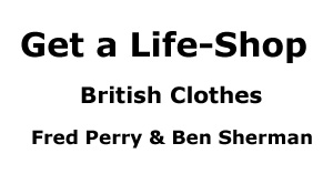 Get a Life Shop - British Clothes - Fred Perry & Ben Sherman